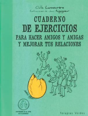 Cuaderno de Ejercicios Para Hacer Amigos y Amigas y Mejorar Tus Relaciones 9788492716791