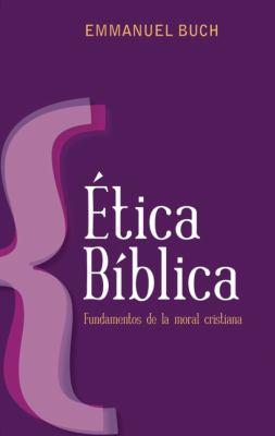 Etica Biblica: Fundamentos de la Moral Cristiana 9788492726097