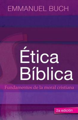 Etica Biblica: Fundamentos de La Moral Cristiana 9788492726714