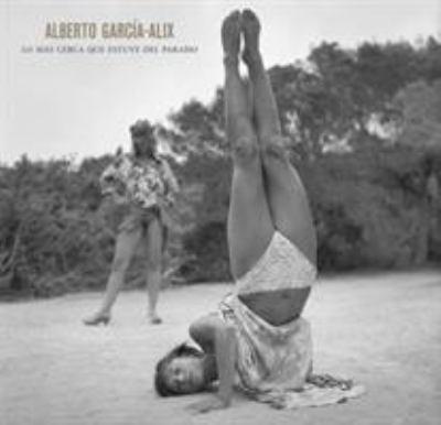 Alberto Garcia-Alix: La Mas Cerca Que Estuve del Paraiso 9788492841554