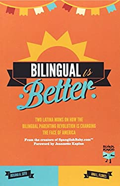 Bilingual Is Better: Two Latina Moms on How the Bilingual Parenting Revolution Is Changing the Face of America 9788492968213
