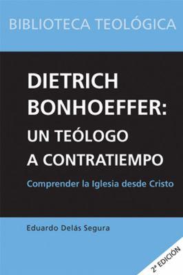 Dietrich Bonhoeffer: Un Teologo A Contratiempo: Comprender la Iglesia Desde Cristo 9788493564131