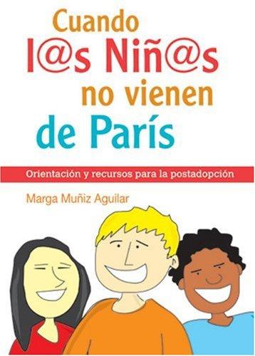 Cuando L@s Nin@s No Vienen de Paris: Orientacion y Recursos Para la Postadopcion 9788493564155