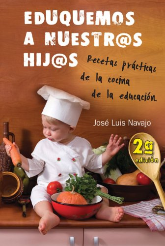 Eduquemos A Nuestr@s Hij@s: Recetas Practicas de la Cocina de la Educacion 9788493636845