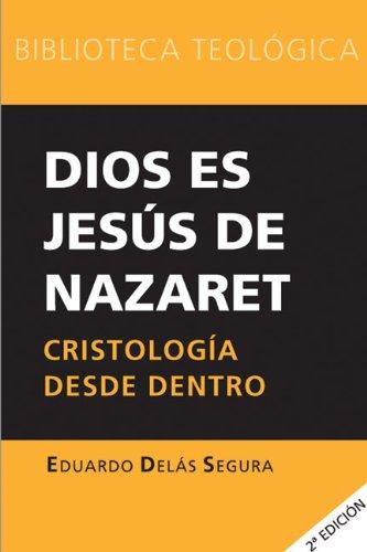 Dios Es Jesus de Nazaret: Cristologia Desde Dentro 9788493636852