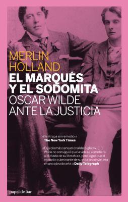 El Marques y El Sodomita: Oscar Wilde Ante La Justicia 9788493667900