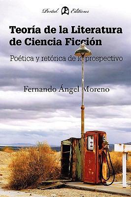 Teora de La Literatura de Ciencia Ficcin: Potica y Retrica de Lo Prospectivo 9788493707576