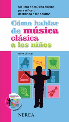 Como Hablar de Musica Clasica A los Ninos: Un Libro de Musica Clasica Para Ninos . . . Destinado A los Adultos [With CD (Audio)] = Like Talking about 9788496431881