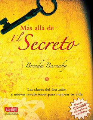 Mas Alla de El Secreto: Las Claves del Best Seller y Nuevas Revelaciones Para Mejorar Tu Vida 9788496746398