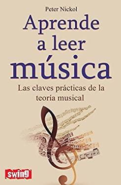 Aprende A Leer Musica: Las Claves Practicas de la Teoria Musical 9788496746558