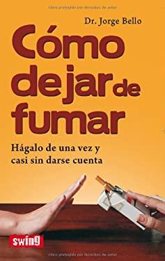 Como Dejar de Fumar: Hagalo de Una Vez y Casi Sin Darse Cuenta 9788496746572
