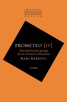 Prometeo: Interpretacion Griega de La Existencia Humana 9788496867826