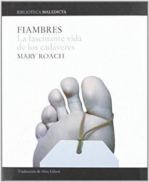 Fiambres: La Fascinante Vida de Los Cadaveres 9788496879089