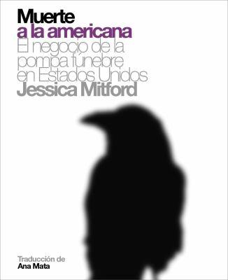 Muerte a la Americana: El Negocio de la Pompa Funebre en Estados Unidos 9788496879324