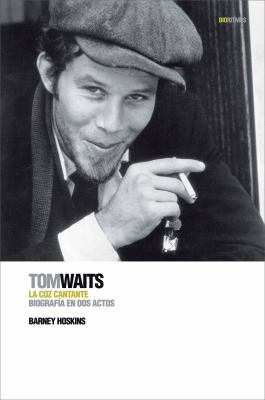 Tom Waits: La Coz Cantante: Biografia En Dos Actos 9788496879447