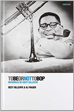 To Be or Not to Bop: Memorias de Dizzy Gillespie