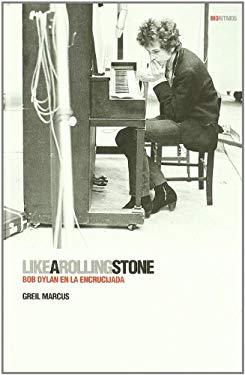 Like a Rolling Stone: Bob Dylan En La Encrucijada 9788496879515