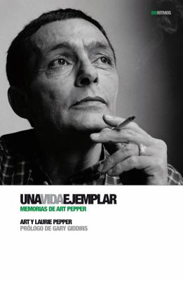 Una Vida Ejemplar: Memorias de Art Pepper = Straight Life 9788496879577