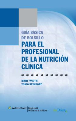 Guia Basica de Bolsillo Para el Profesional de la Nutricion Clinica = The Clinical Dietitian's Essential Pocket Guide 9788496921504