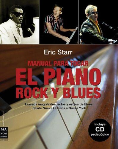 Manual Para Tocar el Piano Rock y Blues: Fraseos Magistrales, Solos y Estilos de Blues, Desde Nueva Orleans A Nueva York [With CD (Audio)] = The Every 9788496924444