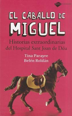 El Caballo de Miguel: Historias Extraordinarias del Hospital Sant Joan de Deu 9788496981294