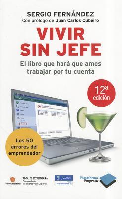 Vivir Sin Jefe: El Libro Que Hara Que Ames Trabajar Por Tu Cuenta 9788496981522