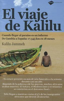 El Viaje de Kalilu: Cuando Llegar Al Paraiso Es Un Infierno. de Gambia a Espana: 17345 Km En 18 Meses 9788496981560