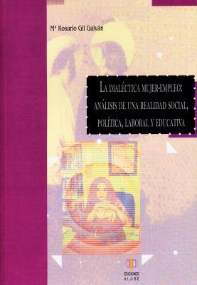La Dialectica Mujer-Empleo: Analisis de una Realidad Social, Politica, Laboral y Educativa