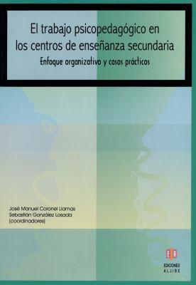 El Trabajo Psicopedagogico en los Centros de Ensenanza Secundaria: Enfoque Organizativo y Casos Practicos 9788497002561