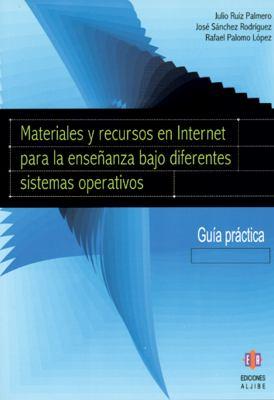 Materiales y Recursos en Internet Para la Ensenanza Bajo Diferentes Sistemas Operativos: Guia Practica 9788497002998
