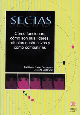 Sectas: Como Funcionan, Como Son Sus Lideres, Efectos Destructivos y Como Combatirlas 9788497003278