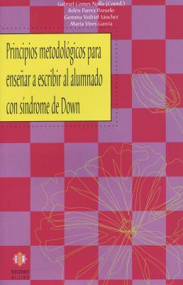 Principios Metodologicos Para Ensenar A Escribir al Alumnado Con Sindrome de Down 9788497004435