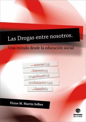 Las Drogas Entre Nosotros: Una Mirada Desde la Educacion Social 9788497005272
