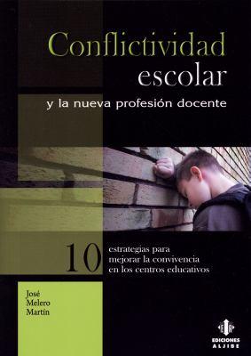 Conflictividad Escolar y la Nueva Profesion Docente: Diez Estrategias Para Mejorar la Convivencia en los Centros Educativos 9788497005289
