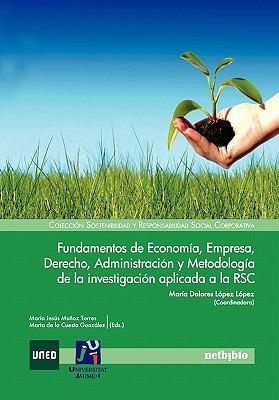 Fundamentos de Economia, Empresa, Derecho, Administracion y Metodologia de La Investigacion Aplicada a la Rsc 9788497455145