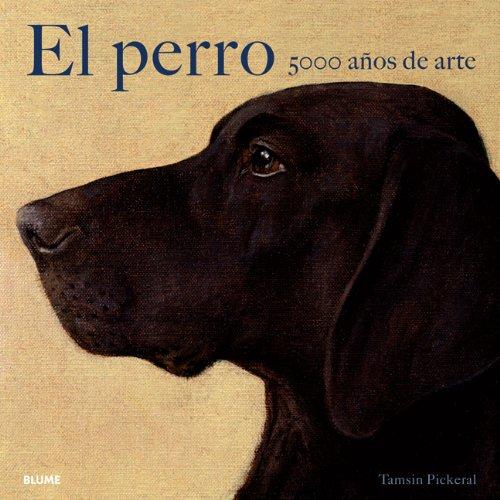 El Perro: 5000 Anos de Arte = The Dog 9788498014150