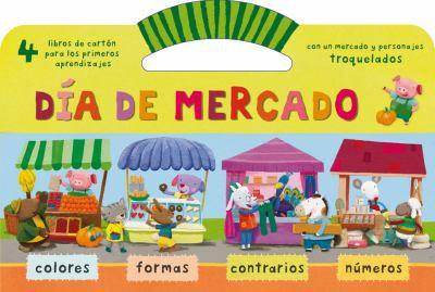 Dia de Mercado: Con un Mercdo y Personajes Troquelados = Market Day! 9788498254716