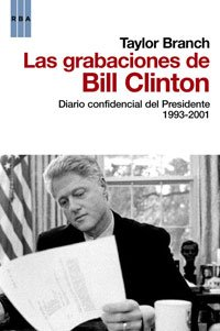 Las Grabaciones de Bill Clinton: Diario Confidencial del Presidente 1993-2001 = Bill Clinton Recordings