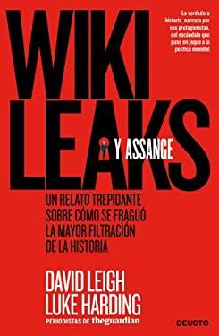 Wikileaks y Assange: Un Relato Trepidante Sobre Como Se Fraguo la Mayor Filtracion de la Historia = Wikileaks and Assange 9788498751352