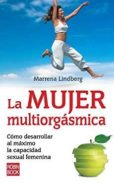 La Mujer Multiorgasmica: Como Desarrollar Al Maximo La Capacidad Sexual Femenina 9788499170183
