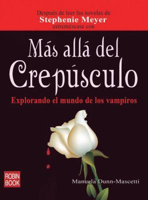 Mas Alla del Crepusculo: Explorando El Mundo de Los Vampiros 9788499170312