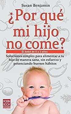 Por Que Mi Hijo No Come?: El Bebe de 0 a 3 Anos 9788499171357