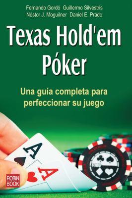 Texas Hold'em Poker: Una Guia Completa Para Perfeccionar Su Juego