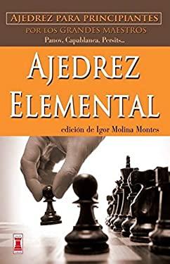 Ajedrez Elemental: Ajedrez Para Principiantes Por Los Grandes Maestros 9788499171418