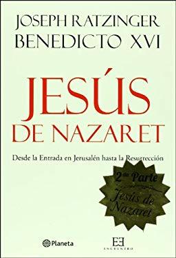 Jesus de Nazaret, 2da Parte: Desde la Entrada en Jerusalen Hasta la Resurreccion = Jesus of Nazareth 2nd Part 9788499200804
