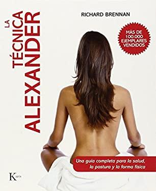 La Tecnica Alexander: Una Guia Completa Para La Salud, La Postura y La Forma Fisica 9788499880006