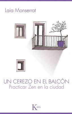 Un Cerezo En El Balcon: Practicar Zen En La Ciudad 9788499880303