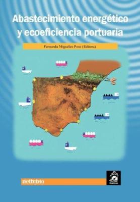 Abastecimiento Energetico y Ecoeficiencia Portuaria 9788497451598