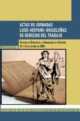 Actas XII Jornadas Luso-Hispano-Brasileas de Derecho del Trabajo 9788496667075