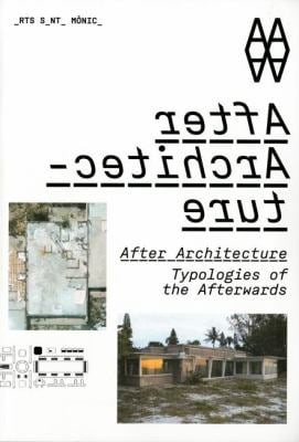 After Architecture: Typologies of the Afterwards 9788496954953